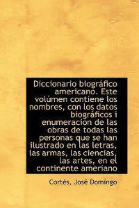 Diccionario Biogr Fico Americano. Este Vol Men Contiene Los Nombres, Con Los Datos Biogr Ficos I Enu
