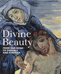 Divine Beauty: From Van Gogh to Chagall and Fontana