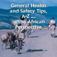 General Health and Safety Tips, A-Z . . . . in the African Perspective