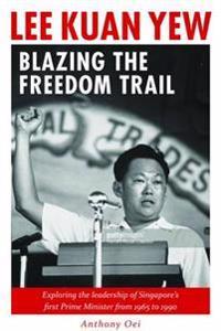 Lee Kuan Yew: Blazing the Freedom Trail
