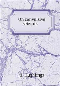 On Convulsive Seizures