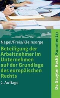 Beteiligung Der Arbeitnehmer Im Unternehmen Auf Der Grundlage Des Europaischen Rechts: Kommentar Zum Se-Beteiligungsgesetz - Sebg. Sce-Beteiligungsges