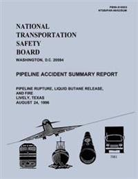 Pipeline Accident Summary Report: Pipeline Rupture, Liquid Butane Release, and Fire Lively, Texas August 24, 1996