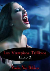 Los vampiros trillizos. Libro 3 (de la saga Vampiro de dia, hombre lobo de noche