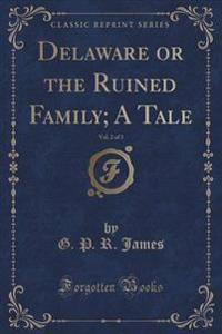 Delaware or the Ruined Family; A Tale, Vol. 2 of 3 (Classic Reprint)