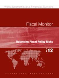 Fiscal Monitor, April 2012:  Balancing Fiscal Policy Risks