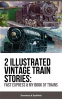 2 Illustrated Vintage Train Stories: Fast Express & My Book of Trains