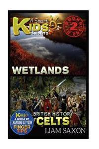 A Smart Kids Guide to Wetlands and British History Celts: A World of Learning at Your Fingertips