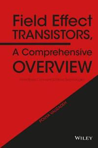 Field Effect Transistors, a Comprehensive Overview: From Basic Concepts to Novel Technologies