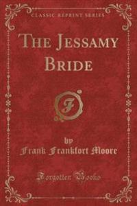 The Jessamy Bride (Classic Reprint)
