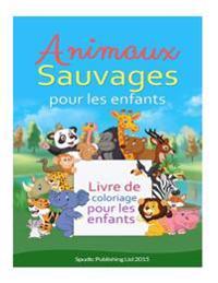 Animaux Sauvages Pour Les Enfants: Livre de Coloriage Pour Les Enfants