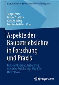Aspekte Der Baubetriebslehre in Forschung Und Praxis: Festschrift Zum 60. Geburtstag Von Univ.-Prof. Dr.-Ing. Dipl.-Kfm. Dieter Jacob