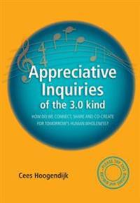 Appreciative Inquiries of the 3.0 Kind: How Do We Connect, Share and Co-Create for Tomorrow's Human Wholeness?