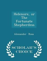 Helenore, or the Fortunate Shepherdess - Scholar's Choice Edition