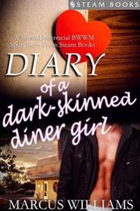 Diary of a Dark-Skinned Diner Girl - A Sensual Interracial BWWM Short Story from Steam Books