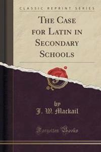 The Case for Latin in Secondary Schools (Classic Reprint)