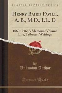Henry Baird Favill, A. B., M.D., LL. D