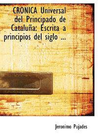 Cronica Universal del Principado de Cataluna/ Universal Chronicle of the Principality of Catalonia