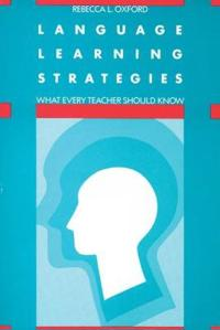 Language Learning Strategies: What Every Teacher Should Know