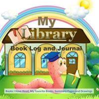 My Library Book Log and Journal: Books I Have Read, My Favorite Books, Summary Pages and Drawings
