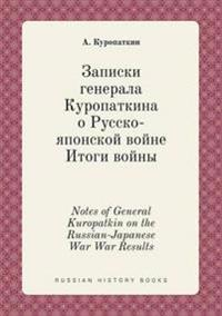 Notes of General Kuropatkin on the Russian-Japanese War War Results