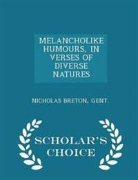 Melancholike Humours, in Verses of Diverse Natures - Scholar's Choice Edition