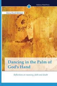 Dancing in the Palm of God's Hand