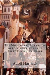 The Mission and Expansion of Christianity in the First Three Centuries