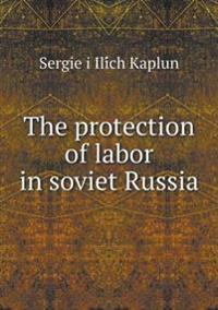 The Protection of Labor in Soviet Russia