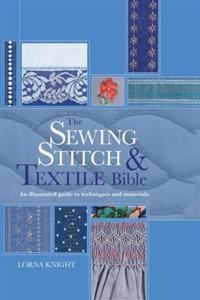 The Sewing Stitch and Textile Bible: An Illustrated Guide to Techniques and Materials
