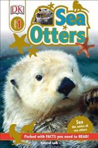 DK Readers L1: Sea Otters: See the Antics of Sea Otters!
