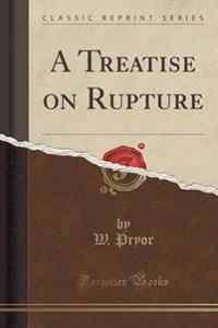 A Treatise on Rupture (Classic Reprint)