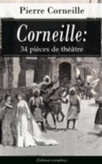 Corneille: 34 pieces de theatre (Edition complete)