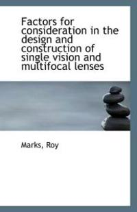 Factors for Consideration in the Design and Construction of Single Vision and Multifocal Lenses