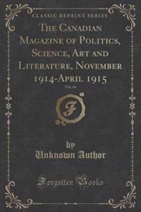 The Canadian Magazine of Politics, Science, Art and Literature, November 1914-April 1915, Vol. 44 (Classic Reprint)