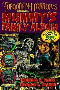 Forgotten Horrors Presents... Mummy's Family Album: Comics from the Gone World!