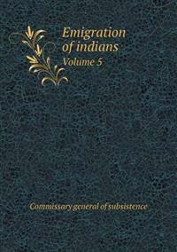 Emigration of Indians Volume 5