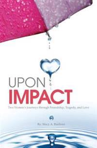 Upon Impact: Two Women's Journeys Through Friendship, Tragedy, and Love
