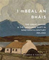I Mbeal an Bhais: The Great Famine and the Language Shift in Nineteenth-Century Ireland