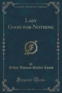 Lady Good-For-Nothing (Classic Reprint)