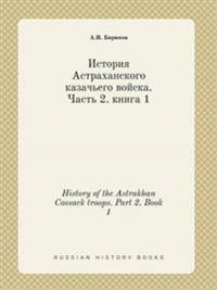 History of the Astrakhan Cossack Troops. Part 2. Book 1