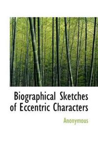 Biographical Sketches of Eccentric Characters