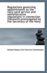 Regulations Governing Appointments to the Navy-Yard Service and Administrative Regulations in Connec