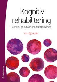 Kognitiv rehabilitering : teoretisk grund och praktisk tillämpning