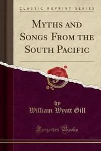 Myths and Songs from the South Pacific (Classic Reprint)
