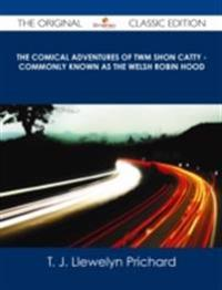 Comical Adventures of Twm Shon Catty - Commonly known as the Welsh Robin Hood - The Original Classic Edition