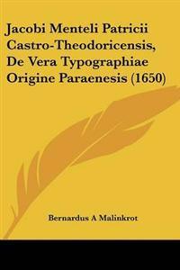 Jacobi Menteli Patricii Castro-theodoricensis, De Vera Typographiae Origine Paraenesis
