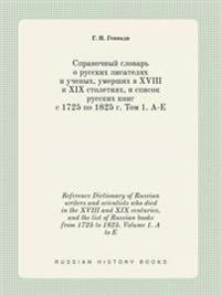 Reference Dictionary of Russian Writers and Scientists Who Died in the XVIII and XIX Centuries, and the List of Russian Books from 1725 to 1825. Volume 1. A to E