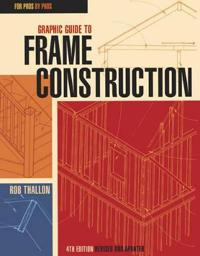 Graphic Guide to Frame Construction: Fourth Edition, Revised and Updated