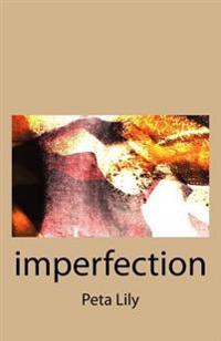 Imperfection: An Unflinching Look at the Ordinary - Poems